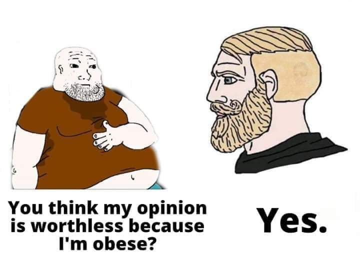 Alpha male telling obese person his opinion is worthless
